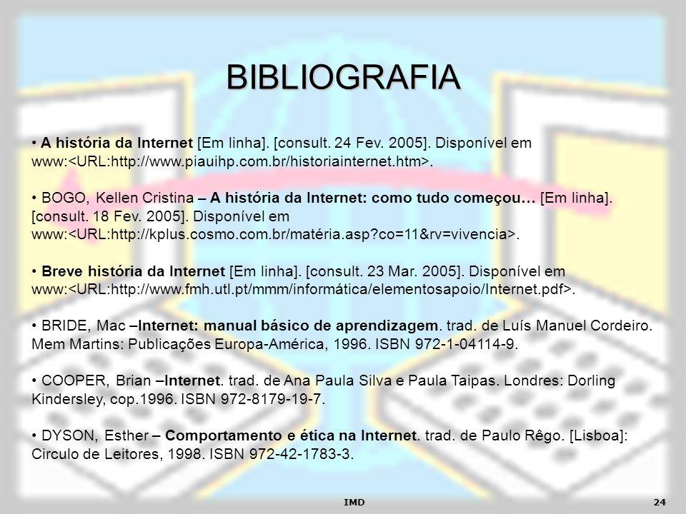 BIBLIOGRAFIAA história da Internet [Em linha]. [consult. 24 Fev. 2005]. Disponível em www:<URL:http://www.piauihp.com.br/historiainternet.htm>.